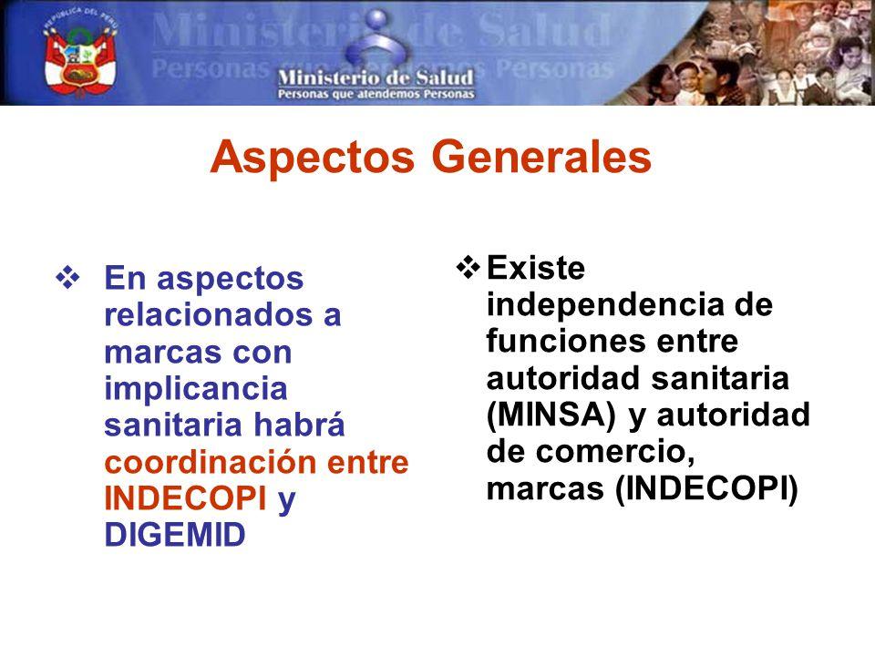 Aspectos Generales En aspectos relacionados a marcas con implicancia sanitaria habrá coordinación entre INDECOPI y DIGEMID.