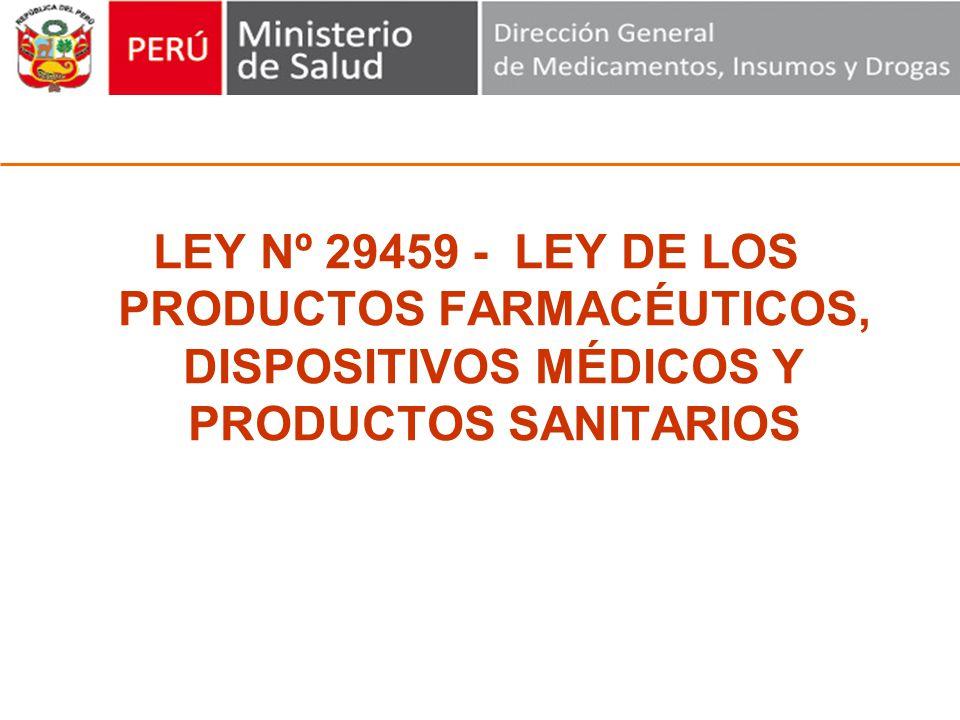 LEY Nº 29459 - LEY DE LOS PRODUCTOS FARMACÉUTICOS, DISPOSITIVOS MÉDICOS Y PRODUCTOS SANITARIOS