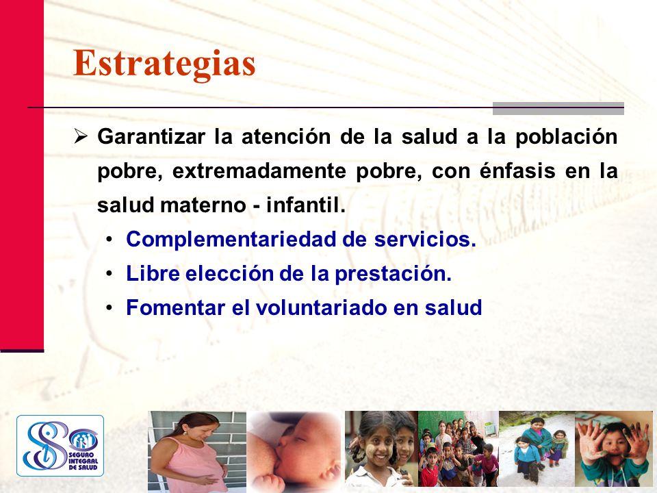 Estrategias Garantizar la atención de la salud a la población pobre, extremadamente pobre, con énfasis en la salud materno - infantil.