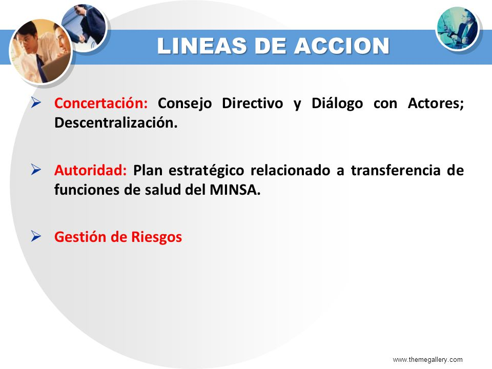 LINEAS DE ACCION Concertación: Consejo Directivo y Diálogo con Actores; Descentralización.
