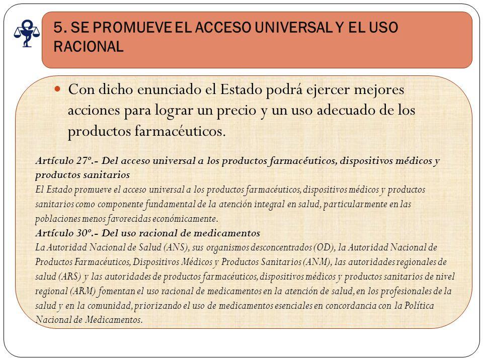 5. SE PROMUEVE EL ACCESO UNIVERSAL Y EL USO RACIONAL