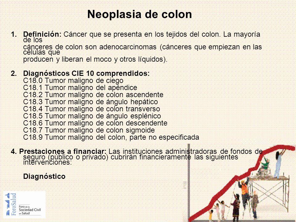 Neoplasia de colon 1. Definición: Cáncer que se presenta en los tejidos del colon. La mayoría de los.