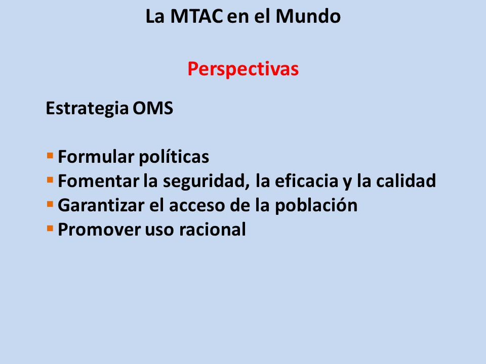 La MTAC en el Mundo Perspectivas Estrategia OMS Formular políticas