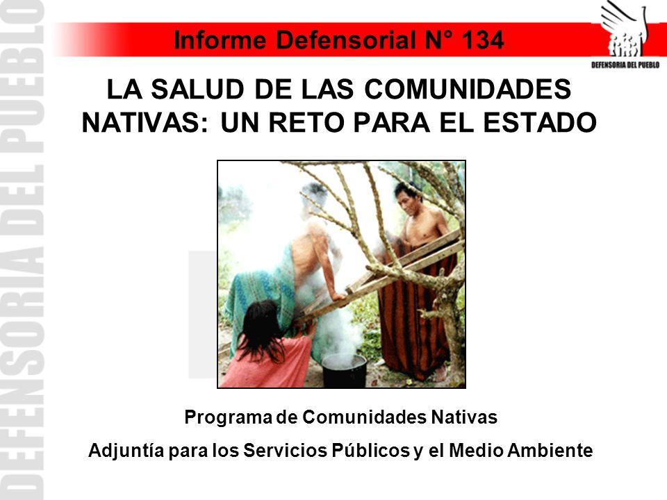 Informe Defensorial N° 134 LA SALUD DE LAS COMUNIDADES NATIVAS: UN RETO PARA EL ESTADO