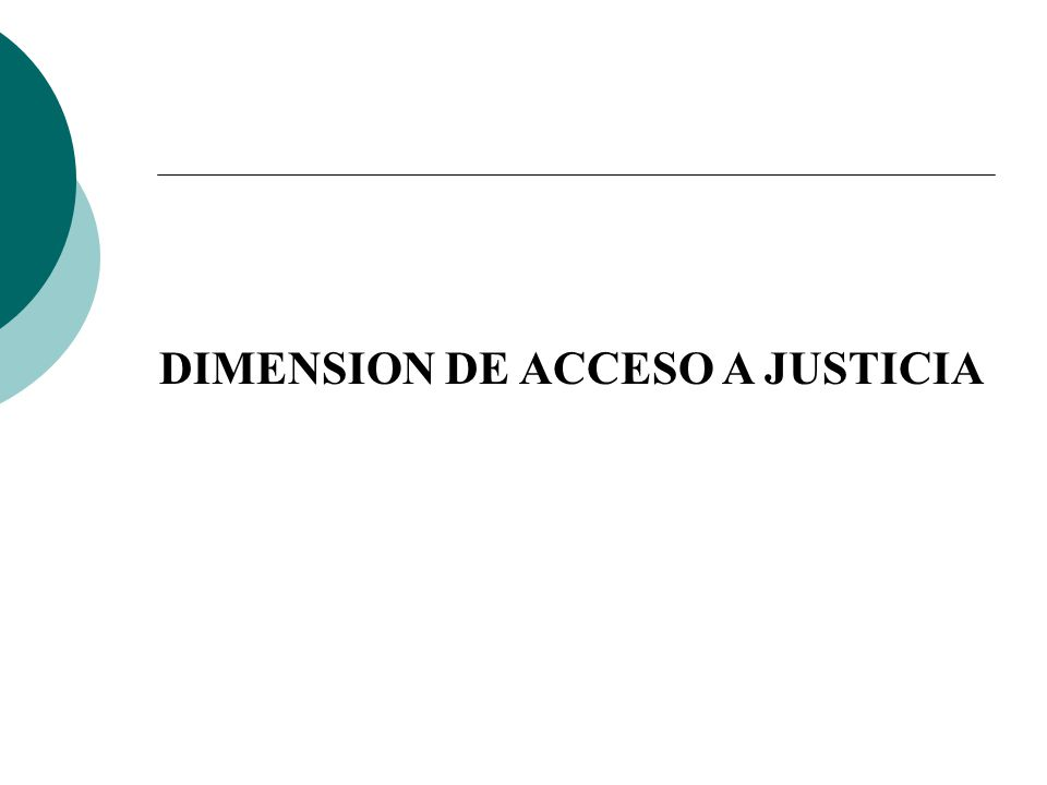 DIMENSION DE ACCESO A JUSTICIA