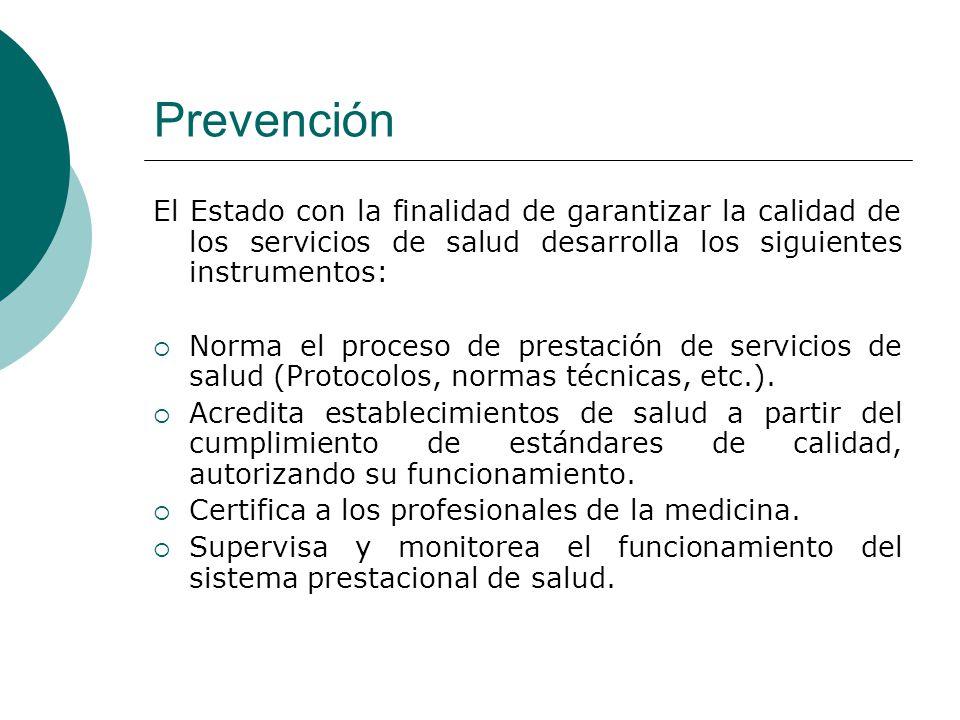 Prevención El Estado con la finalidad de garantizar la calidad de los servicios de salud desarrolla los siguientes instrumentos: