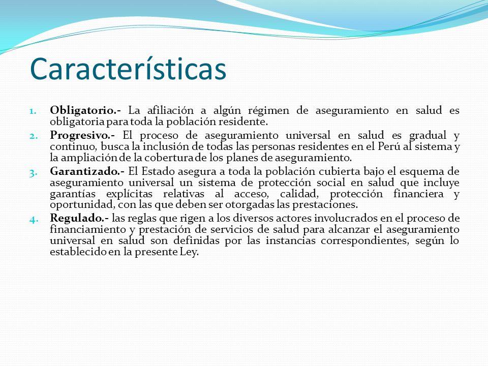 Características Obligatorio.- La afiliación a algún régimen de aseguramiento en salud es obligatoria para toda la población residente.