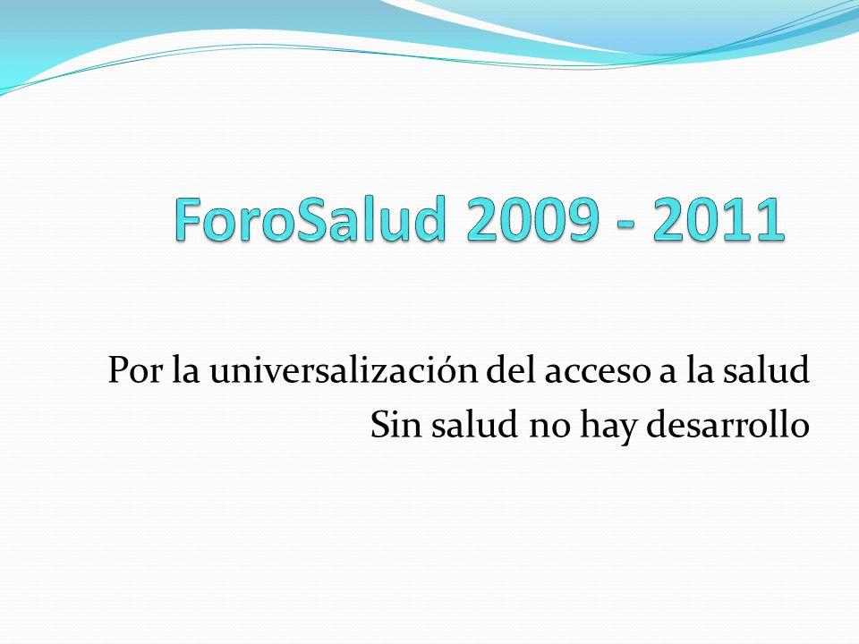ForoSalud 2009 - 2011 Por la universalización del acceso a la salud