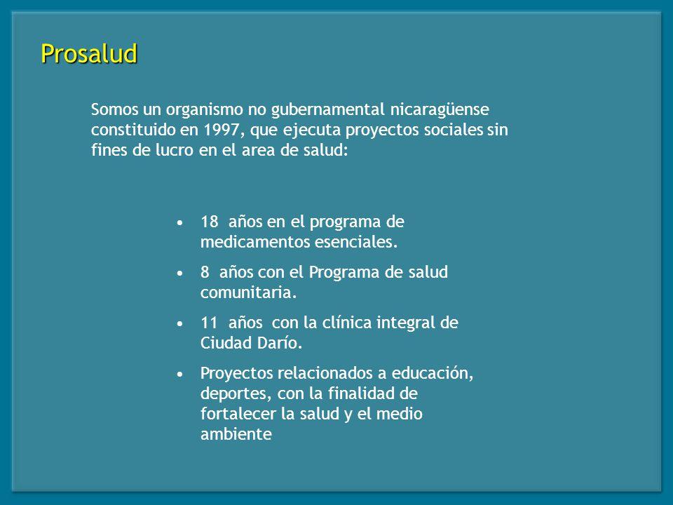 Prosalud Somos un organismo no gubernamental nicaragüense constituido en 1997, que ejecuta proyectos sociales sin fines de lucro en el area de salud: