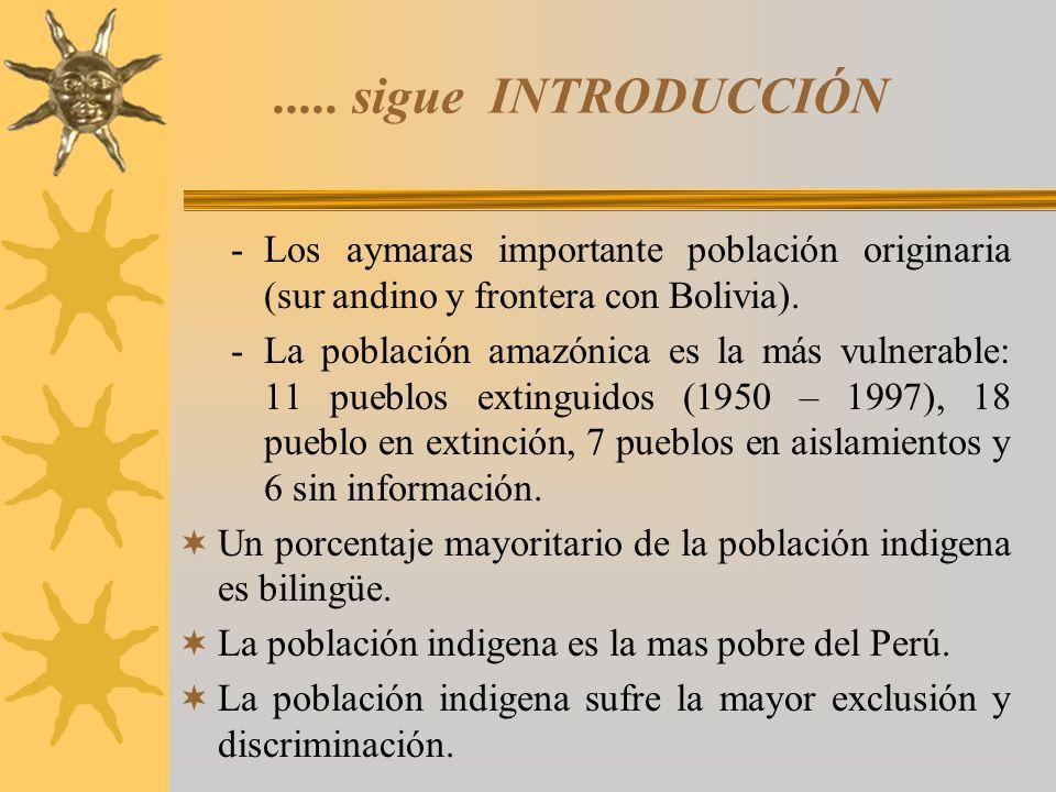 ..... sigue INTRODUCCIÓN Los aymaras importante población originaria (sur andino y frontera con Bolivia).