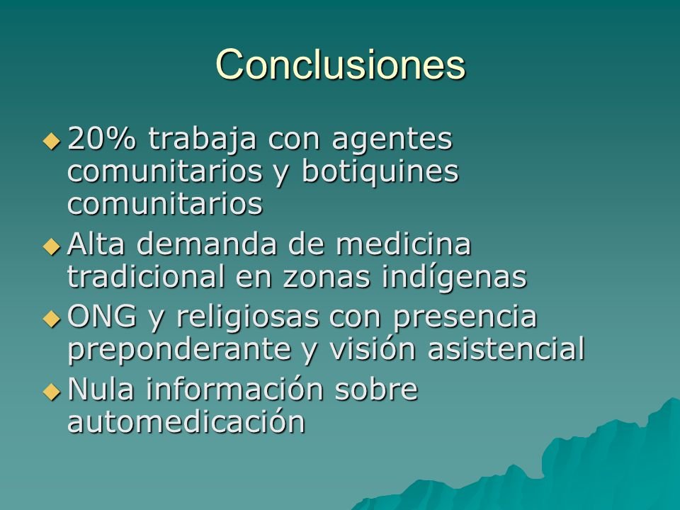 Conclusiones 20% trabaja con agentes comunitarios y botiquines comunitarios. Alta demanda de medicina tradicional en zonas indígenas.