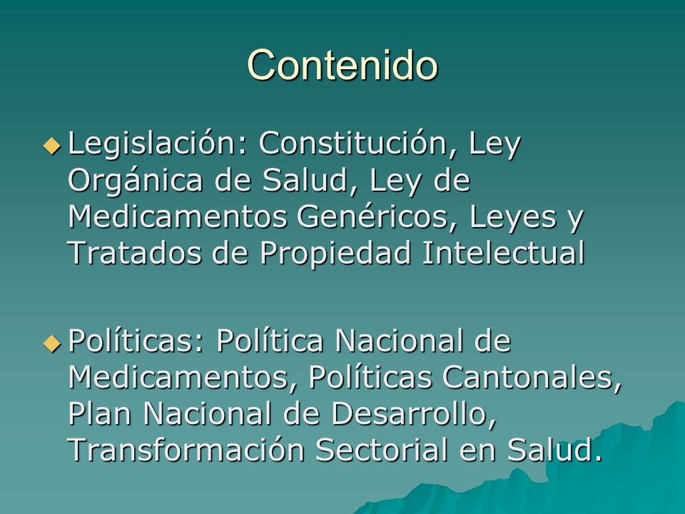 Contenido Legislación: Constitución, Ley Orgánica de Salud, Ley de Medicamentos Genéricos, Leyes y Tratados de Propiedad Intelectual.