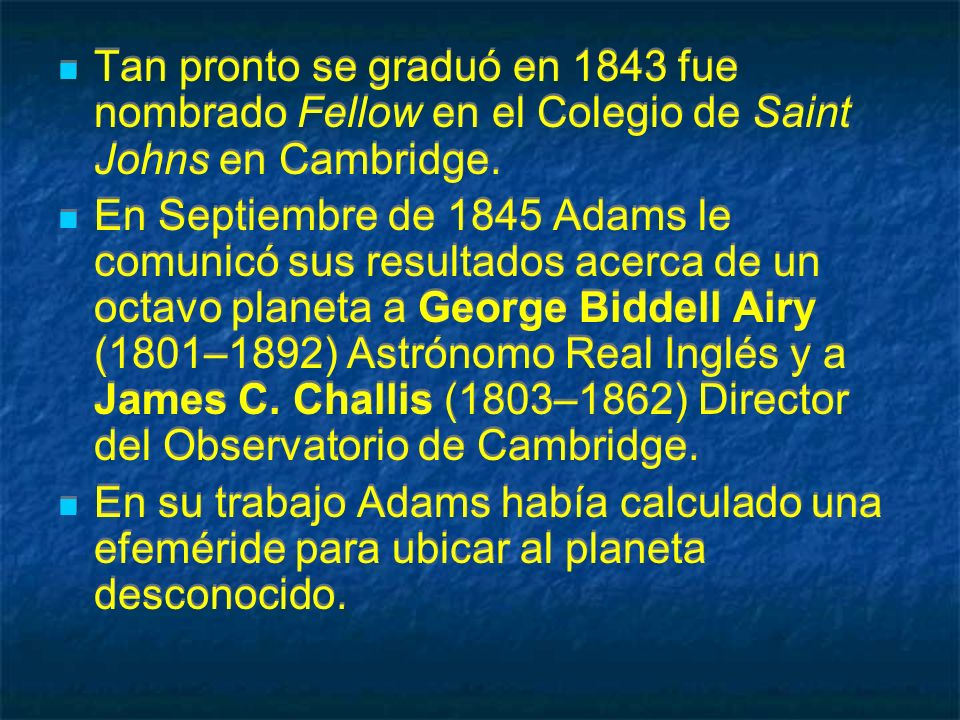 Tan pronto se graduó en 1843 fue nombrado Fellow en el Colegio de Saint Johns en Cambridge.