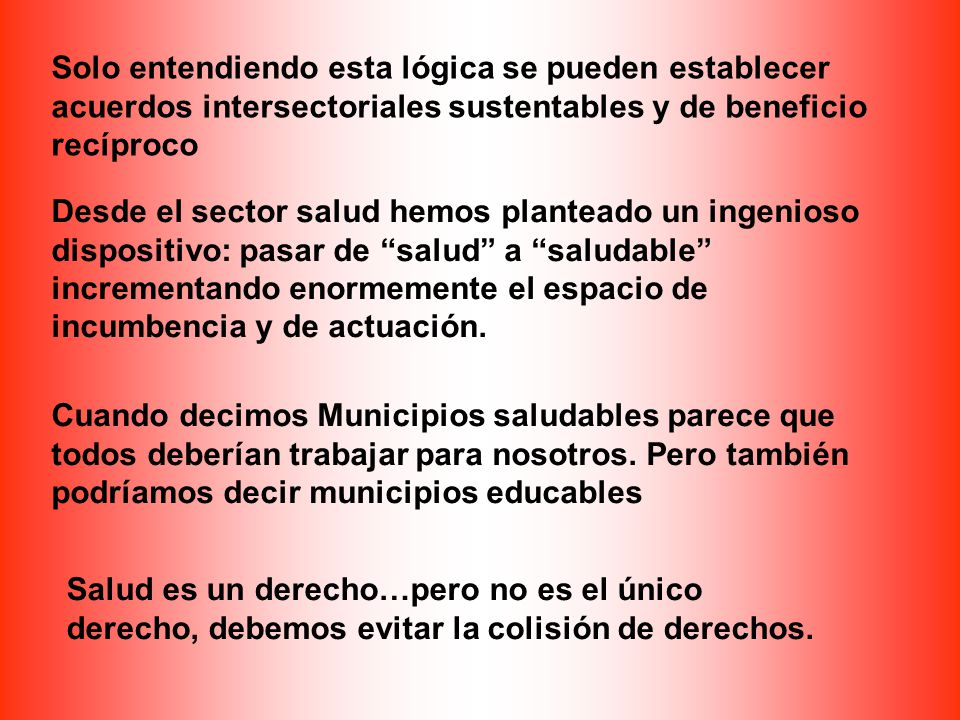 Solo entendiendo esta lógica se pueden establecer acuerdos intersectoriales sustentables y de beneficio recíproco