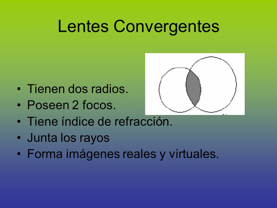 Lentes Convergentes Tienen dos radios. Poseen 2 focos.