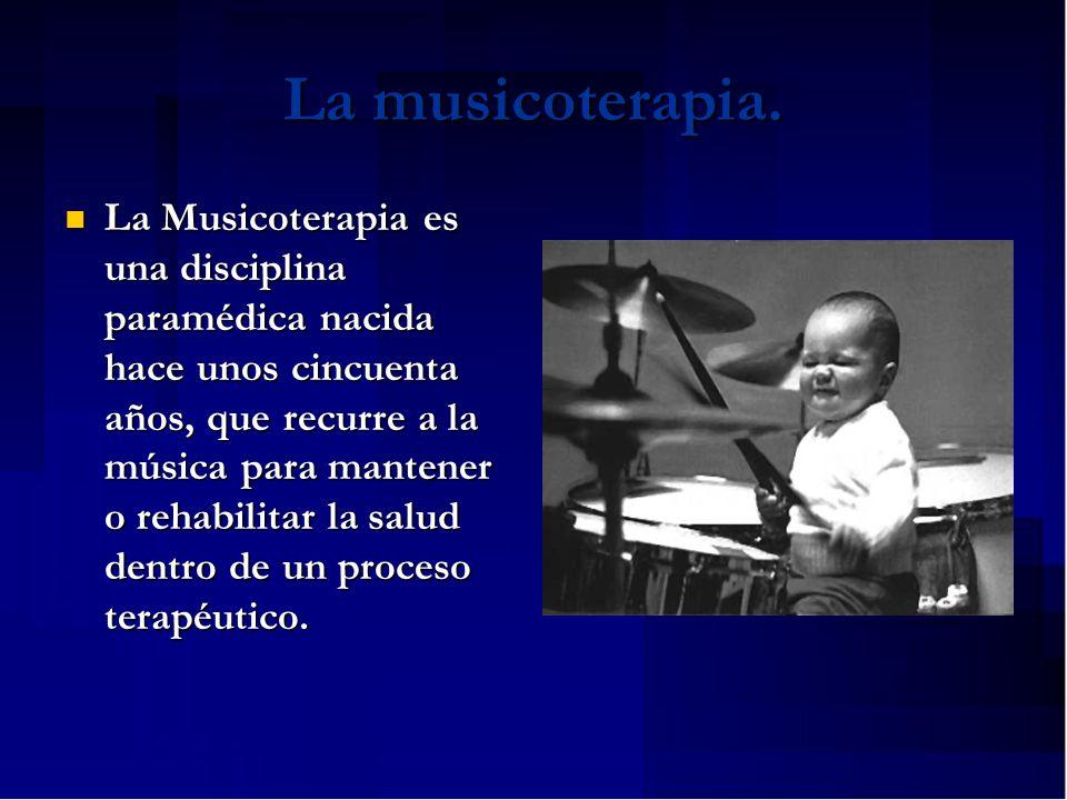 La musicoterapia.