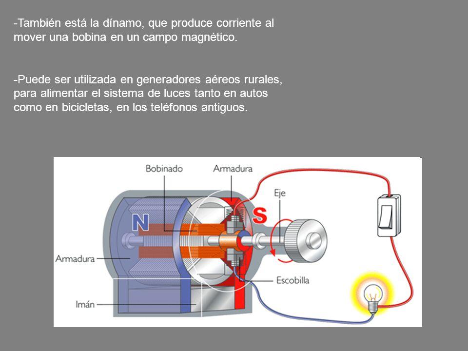 También está la dínamo, que produce corriente al mover una bobina en un campo magnético.