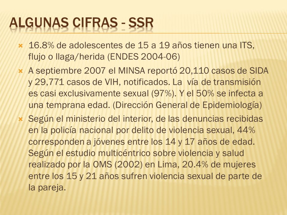 Algunas cifras - SSR 16.8% de adolescentes de 15 a 19 años tienen una ITS, flujo o llaga/herida (ENDES 2004-06)