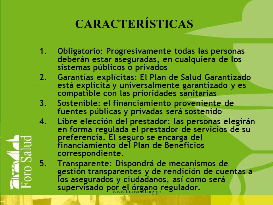 CARACTERÍSTICAS Obligatorio: Progresivamente todas las personas deberán estar aseguradas, en cualquiera de los sistemas públicos o privados.