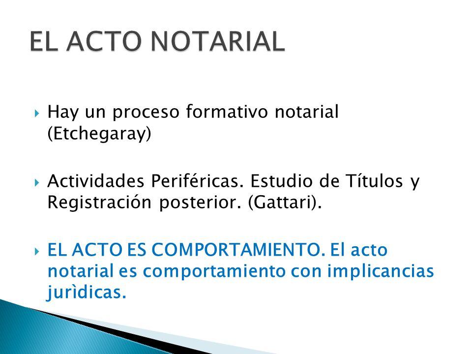 EL ACTO NOTARIAL Hay un proceso formativo notarial (Etchegaray)