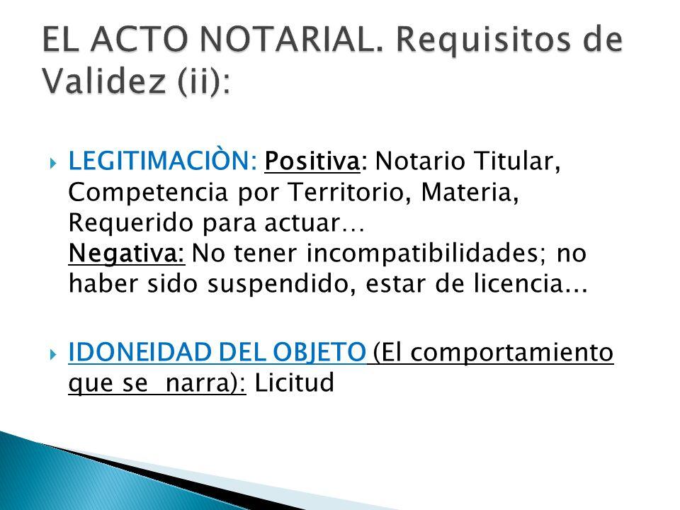 EL ACTO NOTARIAL. Requisitos de Validez (ii):