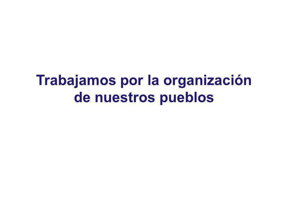 Trabajamos por la organización de nuestros pueblos