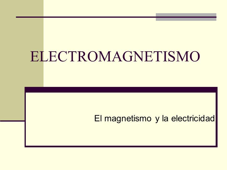 El magnetismo y la electricidad
