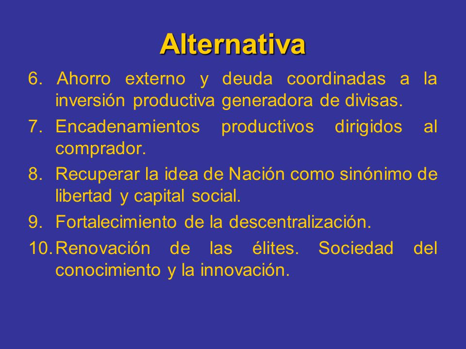 Alternativa 6. Ahorro externo y deuda coordinadas a la inversión productiva generadora de divisas.