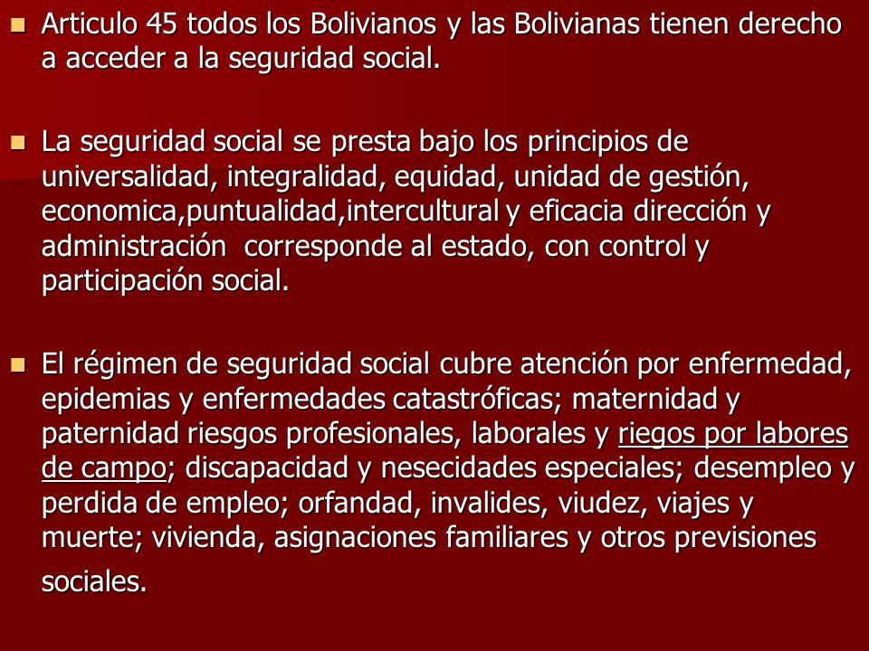 Articulo 45 todos los Bolivianos y las Bolivianas tienen derecho a acceder a la seguridad social.