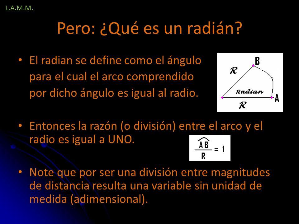 Pero: ¿Qué es un radián El radian se define como el ángulo