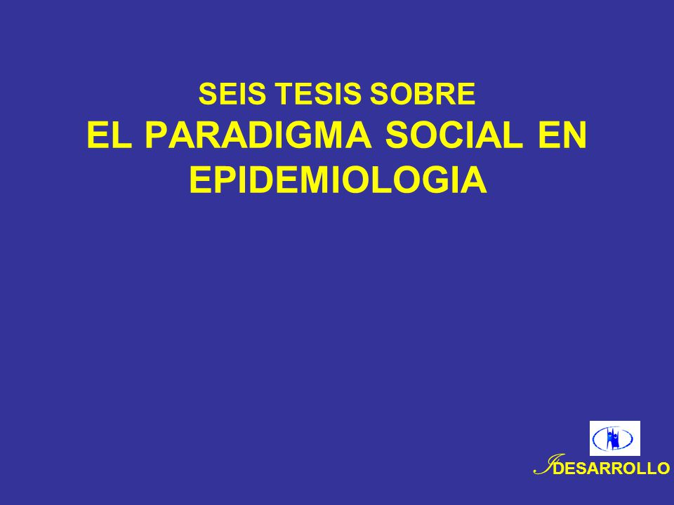 SEIS TESIS SOBRE EL PARADIGMA SOCIAL EN EPIDEMIOLOGIA