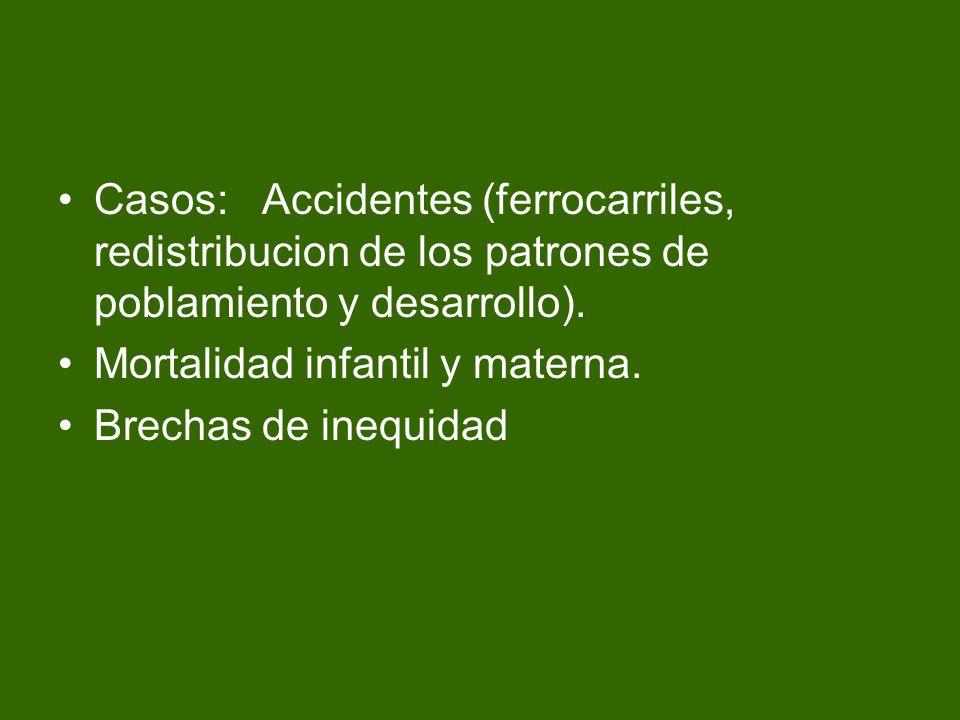 Casos: Accidentes (ferrocarriles, redistribucion de los patrones de poblamiento y desarrollo).