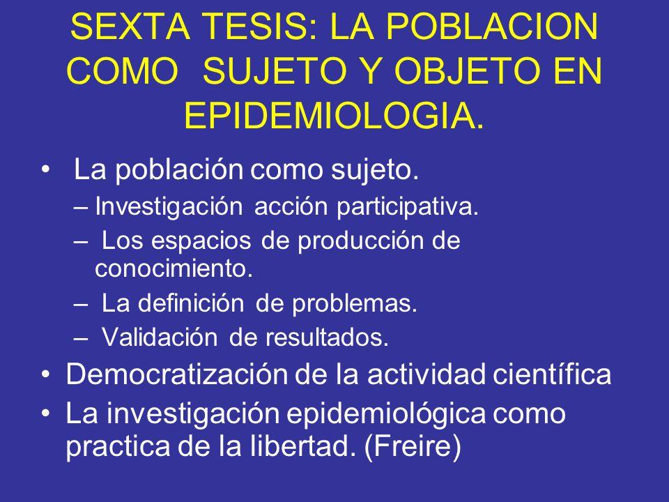 SEXTA TESIS: LA POBLACION COMO SUJETO Y OBJETO EN EPIDEMIOLOGIA.