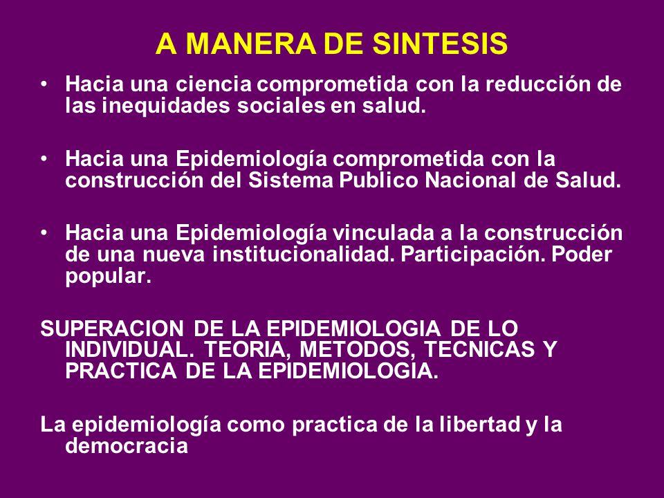 A MANERA DE SINTESIS Hacia una ciencia comprometida con la reducción de las inequidades sociales en salud.