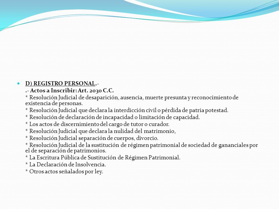 D) REGISTRO PERSONAL.- .- Actos a Inscribir: Art. 2030 C.C.
