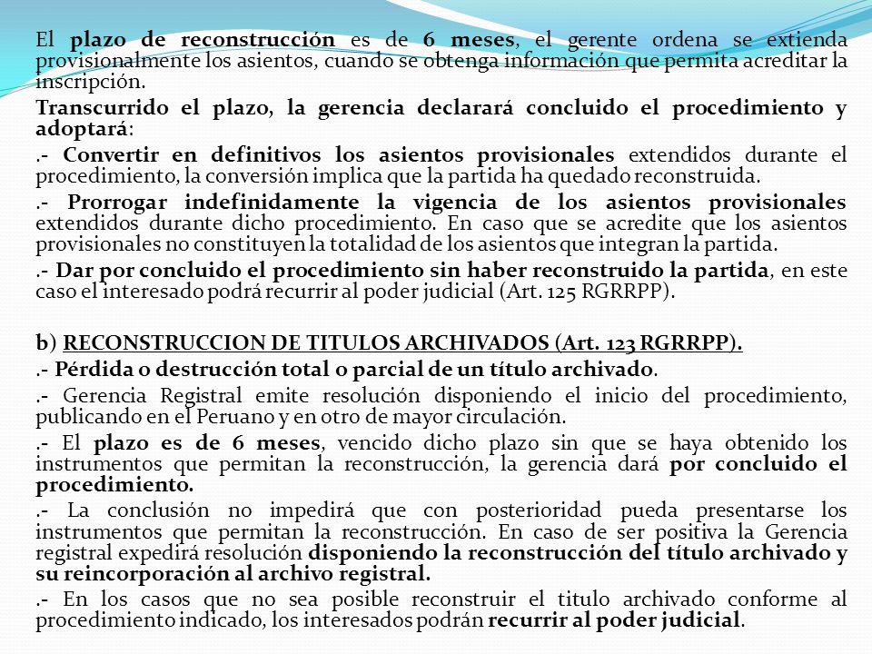 El plazo de reconstrucción es de 6 meses, el gerente ordena se extienda provisionalmente los asientos, cuando se obtenga información que permita acreditar la inscripción.