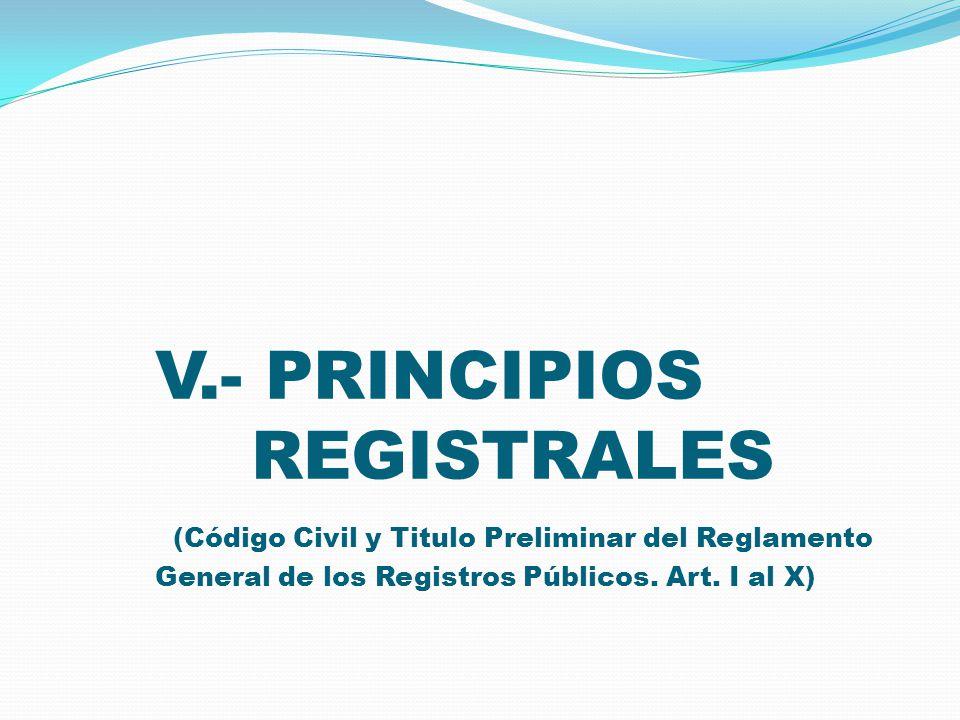 V.- PRINCIPIOS REGISTRALES (Código Civil y Titulo Preliminar del Reglamento General de los Registros Públicos.