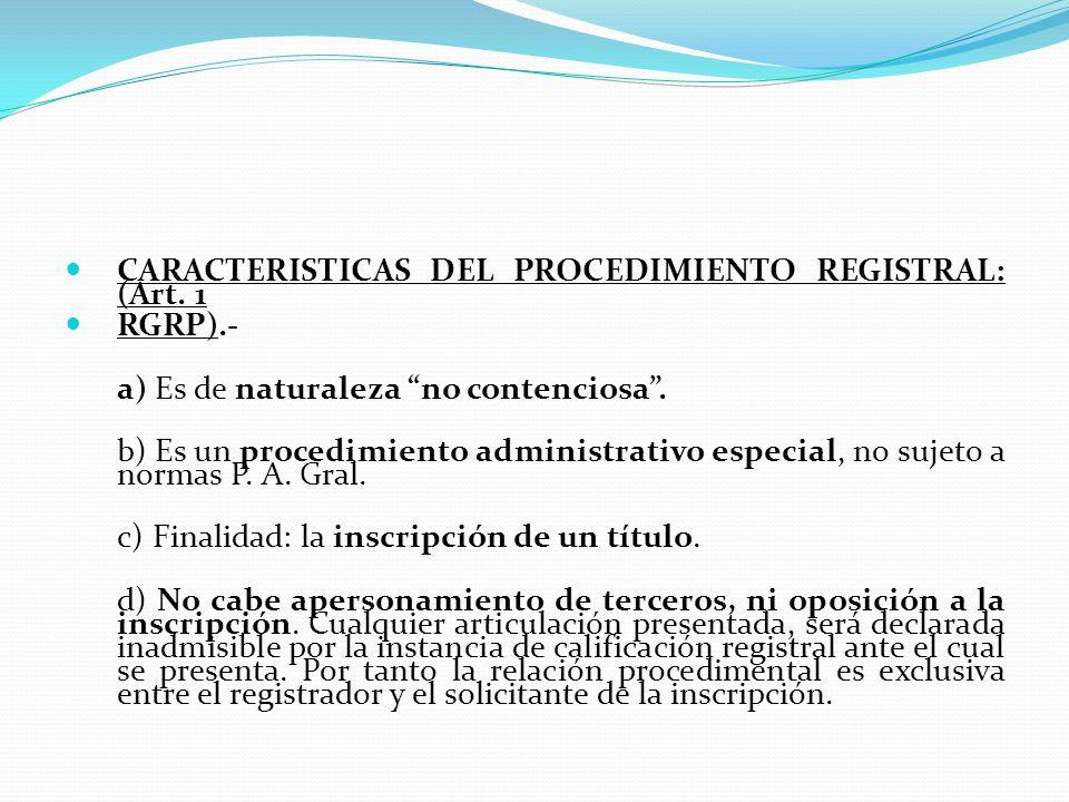 CARACTERISTICAS DEL PROCEDIMIENTO REGISTRAL: (Art. 1