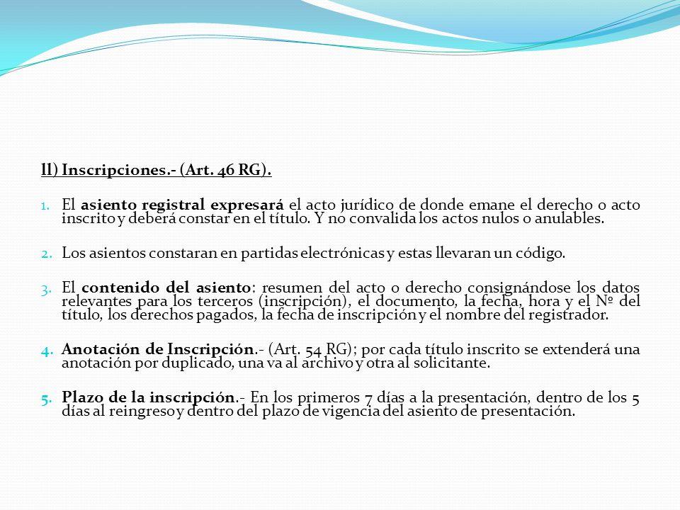 ll) Inscripciones.- (Art. 46 RG).
