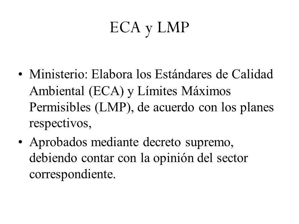 ECA y LMP Ministerio: Elabora los Estándares de Calidad Ambiental (ECA) y Límites Máximos Permisibles (LMP), de acuerdo con los planes respectivos,