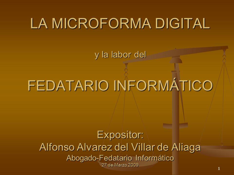 LA MICROFORMA DIGITAL y la labor del FEDATARIO INFORMÁTICO Expositor: Alfonso Alvarez del Villar de Aliaga Abogado-Fedatario Informático 27 de Marzo 2009