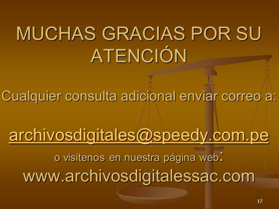 MUCHAS GRACIAS POR SU ATENCIÓN Cualquier consulta adicional enviar correo a: archivosdigitales@speedy.com.pe o visítenos en nuestra página web: www.archivosdigitalessac.com