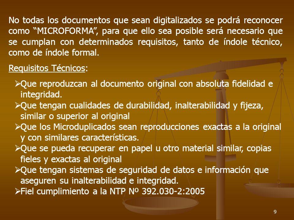 No todas los documentos que sean digitalizados se podrá reconocer como MICROFORMA , para que ello sea posible será necesario que se cumplan con determinados requisitos, tanto de índole técnico, como de índole formal.