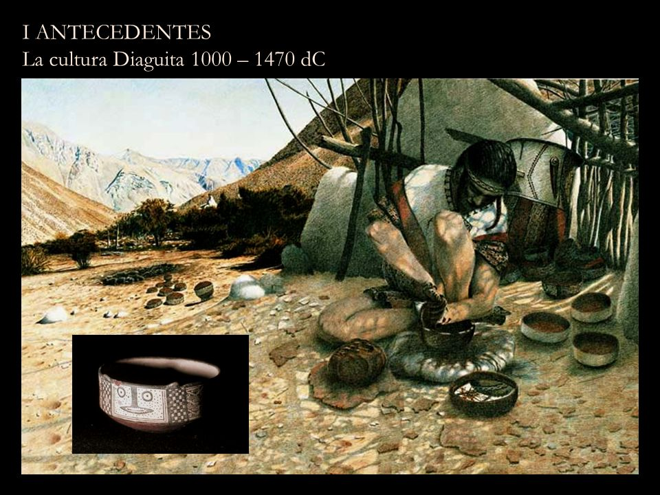 I ANTECEDENTES La cultura Diaguita 1000 – 1470 dC