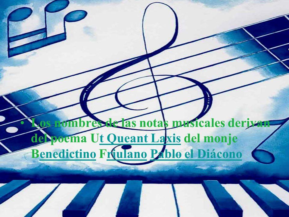 Los nombres de las notas musicales derivan del poema Ut Queant Laxis del monje Benedictino Friulano Pablo el Diácono