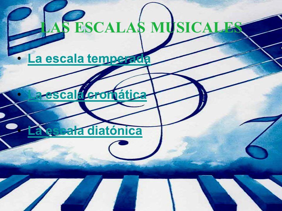 LAS ESCALAS MUSICALES La escala temperada La escala cromática