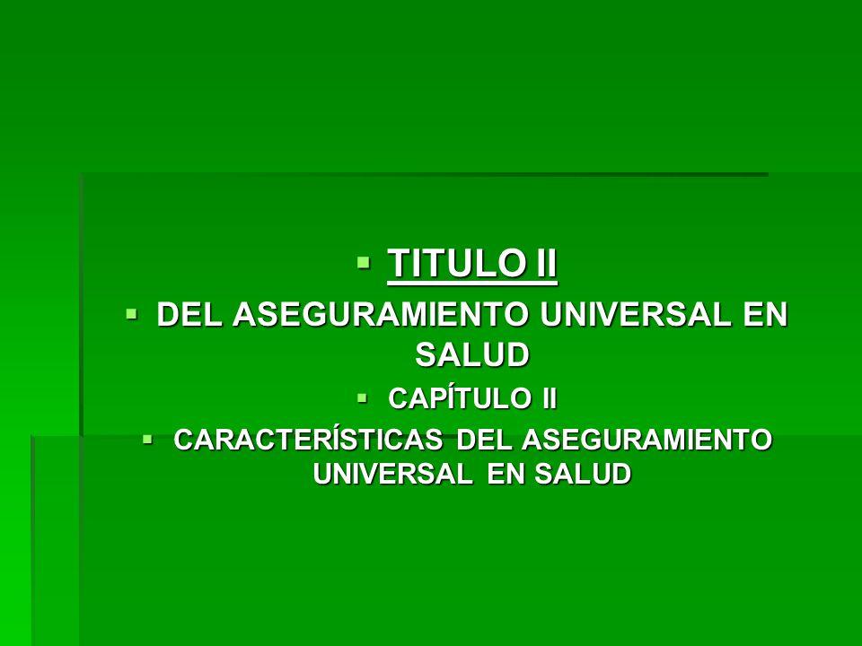 TITULO II DEL ASEGURAMIENTO UNIVERSAL EN SALUD CAPÍTULO II