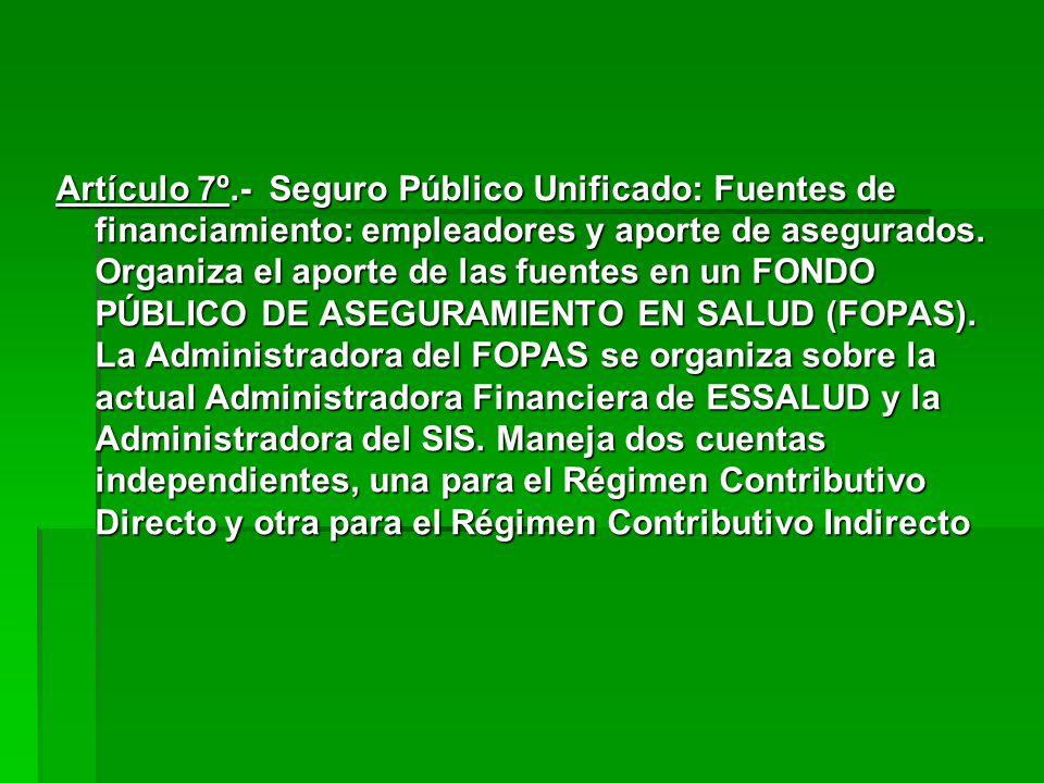 Artículo 7º.- Seguro Público Unificado: Fuentes de financiamiento: empleadores y aporte de asegurados.