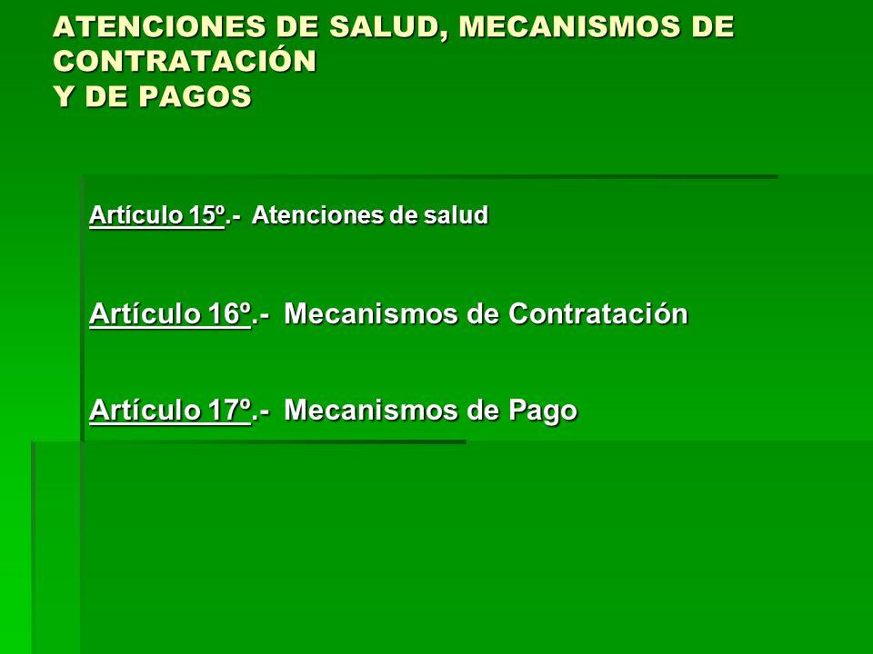 ATENCIONES DE SALUD, MECANISMOS DE CONTRATACIÓN Y DE PAGOS