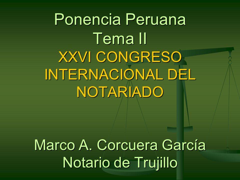 Ponencia Peruana Tema II XXVI CONGRESO INTERNACIONAL DEL NOTARIADO Marco A.